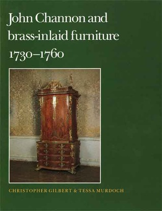 John Cannon and Brass-Inlaid Furniture, 1730-1760  by  Christopher Gilbert