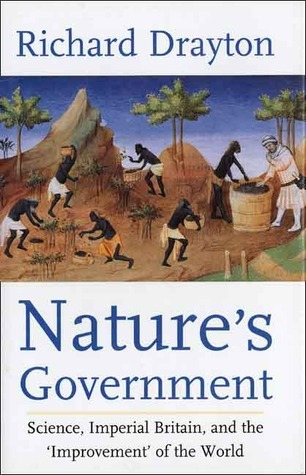 Nature's Government: Science, Imperial Britain and the 'Improvement' of the World  by  Richard Drayton