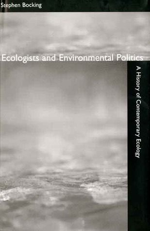 Ecologists and Environmental Politics: A History of Contemporary Ecology Stephen Bocking