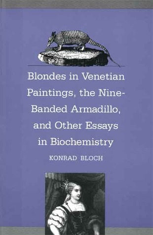 Blondes in Venetian Paintings, the Nine-Banded Armadillo, and Other Essays in Bi Konrad Bloch