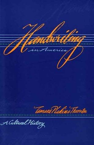Handwriting in America: A Cultural History  by  Tamara Plakins Thornton