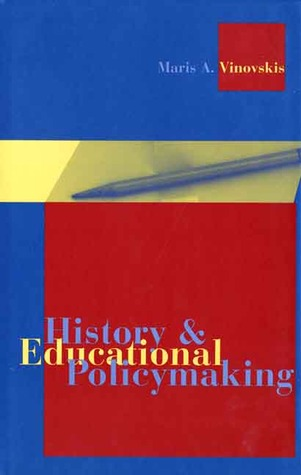 History and Educational Policymaking  by  Maris A. Vinovskis
