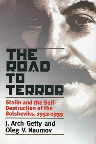 The Road to Terror: Stalin and the Self-Destruction of the Bolsheviks, 1932-1939 (Annals of Communism Series) J. Arch Getty