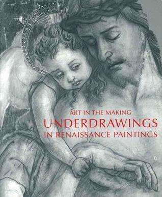 Art in the Making: Underdrawings in Renaissance Paintings David Bomford