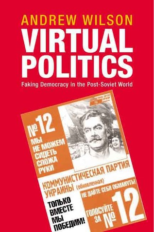 Virtual Politics: Faking Democracy in the Post-Soviet World  by  Andrew       Wilson