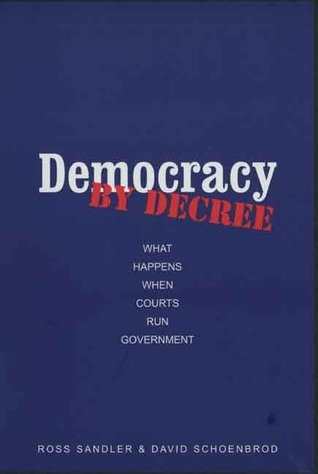 Democracy Decree: What Happens When Courts Run Government by Ross Sandler