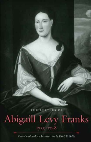 The Letters of Abigaill Levy Franks, 1733-1748 Edith B. Gelles