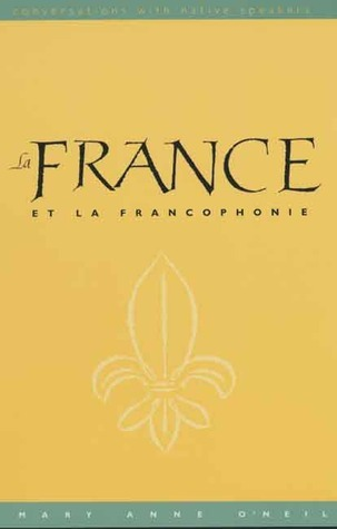 La France et la Francophonie (text): Conversations with Native Speakers  by  Mary Anne ONeil