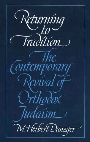 Returning to Tradition: The Contemporary Revival of Orthodox Judaism M. Herbert Danzger