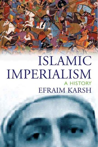 Islamic Imperialism: A History  by  Efraim Karsh