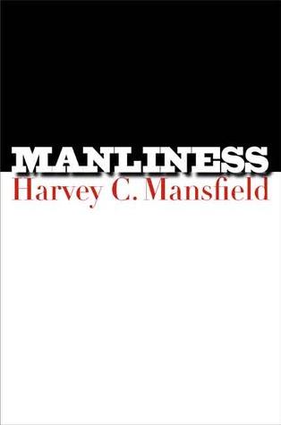 Manliness Harvey Mansfield