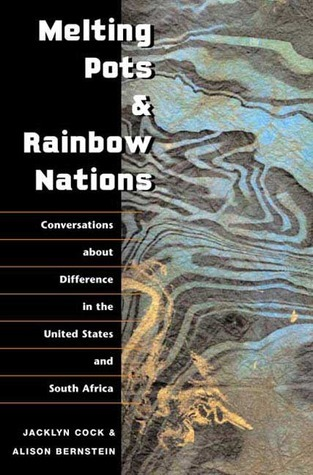 Melting Pots and Rainbow Nations: Conversations about Difference in the United States and South Africa  by  Jacklyn Cock