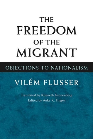The Freedom of the Migrant: Objections to Nationalism Vilém Flusser