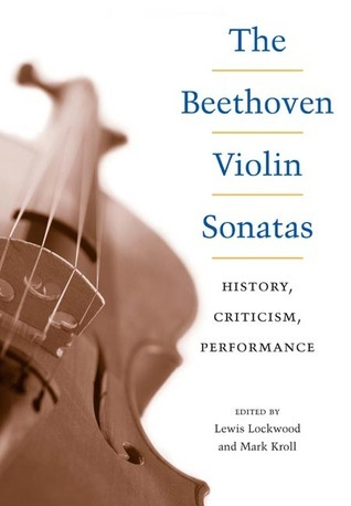 The Beethoven Violin Sonatas: History, Criticism, Performance  by  Lewis Lockwood