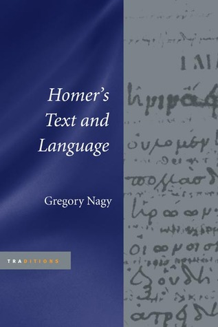 Homers Text and Language  by  Gregory Nagy