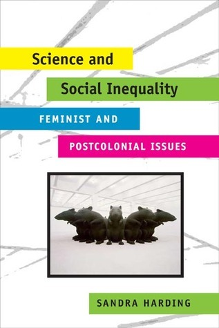 Science and Social Inequality: Feminist and Postcolonial Issues  by  Sandra G. Harding