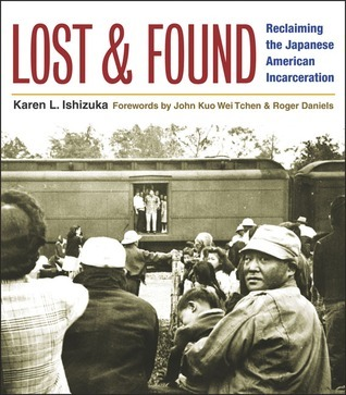 Lost and Found: Reclaiming the Japanese American Incarceration  by  Karen L. Ishizuka