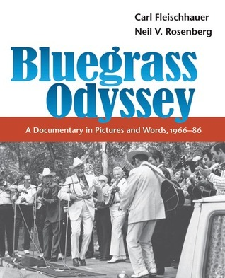 Bluegrass Odyssey: A Documentary in Pictures and Words, 1966-86 Carl Fleischhauer