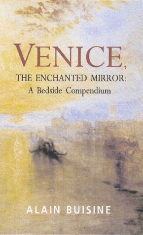 Venice, the Enchanted Mirror: A Bedside Companion  by  Alain Buisine