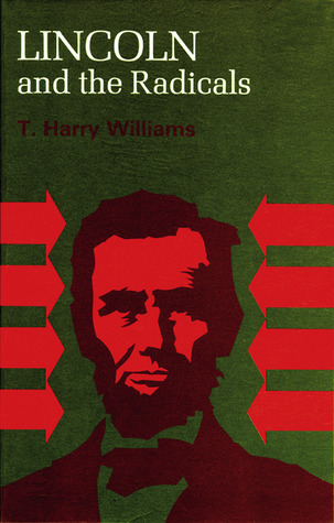 Lincoln and the Radicals T. Harry Williams