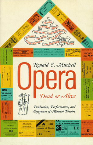 Opera—Dead or Alive: Production, Performance and Enjoyment of Musical Theatre Ronald E. Mitchell