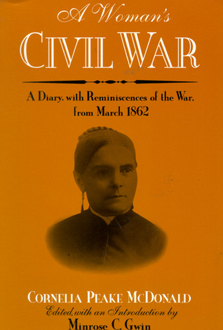 A Womans Civil War: A Diary with Reminiscences of the War, from March 1862  by  Cornelia Peake Mcdonald