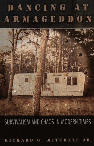 Dancing at Armageddon: Survivalism and Chaos in Modern Times  by  Richard G. Mitchell Jr.