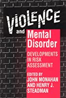 Violence and Mental Disorder: Developments in Risk Assessment  by  John Monahan