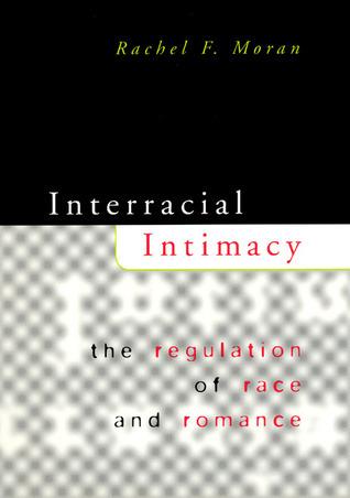 Interracial Intimacy: The Regulation of Race and Romance Rachel F. Moran