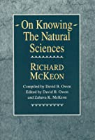 On Knowing--The Natural Sciences Richard Peter McKeon