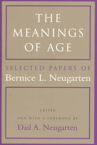 The Meanings of Age: Selected Papers  by  Bernice L. Neugarten