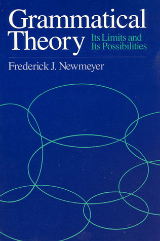 Grammatical Theory: Its Limits and Its Possibilities Frederick J. Newmeyer