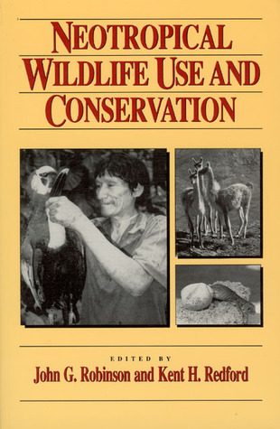 Neotropical Wildlife Use and Conservation  by  John G. Robinson