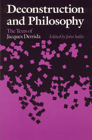 Deconstruction and Philosophy: The Texts of Jacques Derrida  by  John Sallis