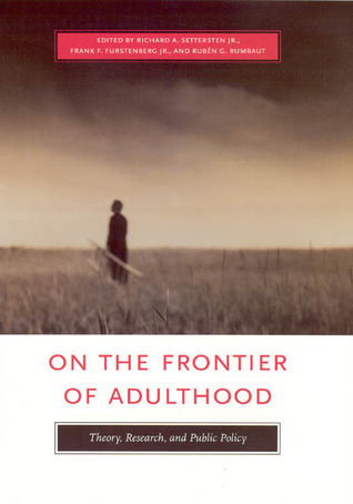 On the Frontier of Adulthood: Theory, Research, and Public Policy  by  Richard A. Settersten Jr.