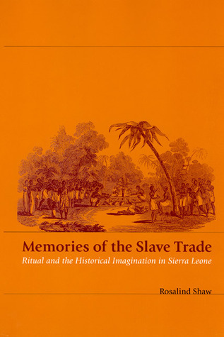 Memories of the Slave Trade: Ritual and the Historical Imagination in Sierra Leone  by  Rosalind Shaw