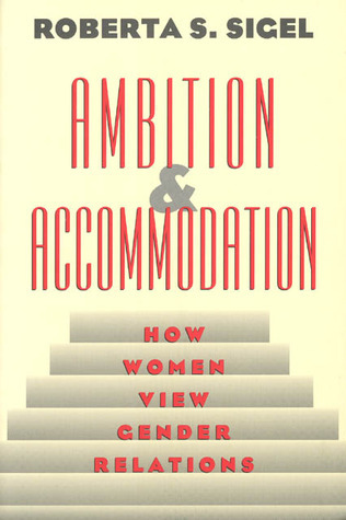 Ambition and Accommodation: How Women View Gender Relations  by  Roberta S. Sigel