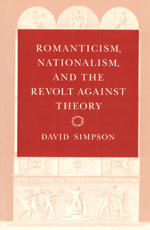 Romanticism, Nationalism, and the Revolt against Theory David     Simpson