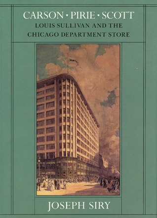 Carson Pirie Scott: Louis Sullivan and the Chicago Department Store  by  Joseph M. Siry