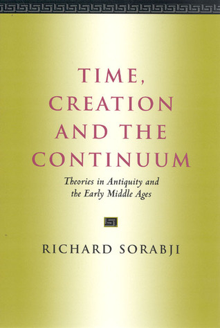 Time, Creation and the Continuum: Theories in Antiquity and the Early Middle Ages  by  Richard Sorabji