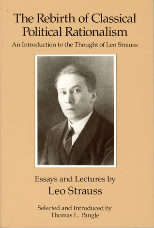 The Rebirth of Classical Political Rationalism: An Introduction to the Thought of Leo Strauss  by  Leo Strauss