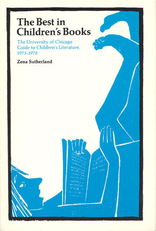 The Best in Childrens Books: The University of Chicago Guide to Childrens Literature, 1973-78  by  Zena Sutherland