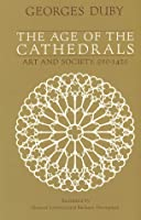 The Age of the Cathedrals: Art and Society, 980-1420 Georges Duby