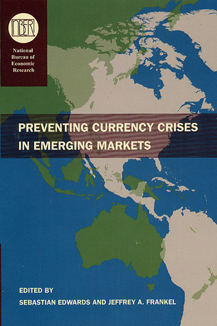 Preventing Currency Crises in Emerging Markets  by  Sebastian Edwards