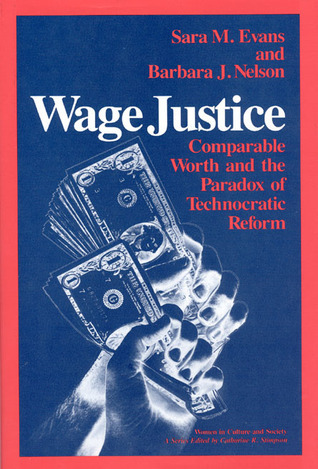 Wage Justice: Comparable Worth and the Paradox of Technocratic Reform Sara M. Evans