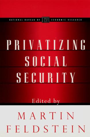 Privatizing Social Security Martin Feldstein