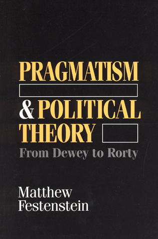 Pragmatism and Political Theory: From Dewey to Rorty  by  Matthew Festenstein