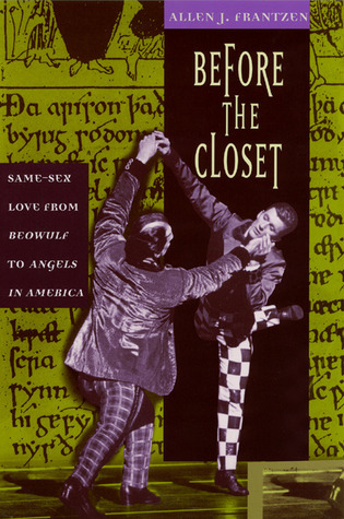 Before the Closet: Same-Sex Love from Beowulf to Angels in America  by  Allen J. Frantzen