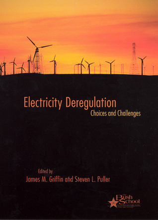 Electricity Deregulation: Choices and Challenges  by  James M. Griffin