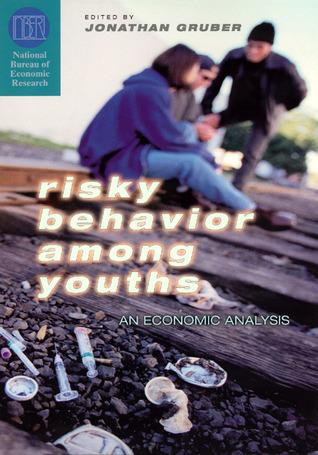 Risky Behavior among Youths: An Economic Analysis Jonathan Gruber